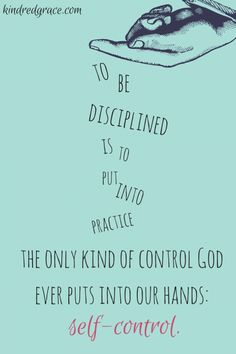 """""""To be disciplined is to put into practice the only kind of control God ever puts in our hands: self-control."""" - Everly Pleasant // via kindredgrace.com"""