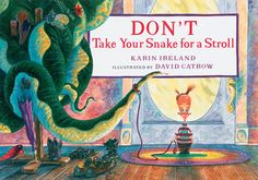 Don't Take Your Snake for a Stroll by Karin Ireland, Illustrated by David Catrow