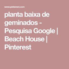 planta baixa de geminados - Pesquisa Google   Beach House   Pinterest