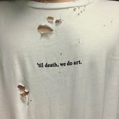 Til death we do art ripped white t-shirt Grunge Pastel, Funny Shirts, Tee Shirts, Kleidung Design, T Shirt Branca, Statements, Grunge Style, Mode Inspiration, Look Cool