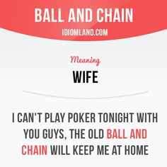 """""""Ball and chain"""" is a wife. Example: I can't play poker tonight with you guys… Slang English, English Idioms, English Phrases, Learn English Words, English Writing, English Lessons, English Grammar, Learning English, English Language"""