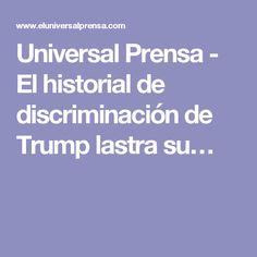 Universal Prensa - El historial de discriminación de Trump lastra su…