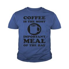 COFFEE IS THE MOST IMPORTANT MEAL OF THE DAY T-SHIRT #gift #ideas #Popular #Everything #Videos #Shop #Animals #pets #Architecture #Art #Cars #motorcycles #Celebrities #DIY #crafts #Design #Education #Entertainment #Food #drink #Gardening #Geek #Hair #beauty #Health #fitness #History #Holidays #events #Home decor #Humor #Illustrations #posters #Kids #parenting #Men #Outdoors #Photography #Products #Quotes #Science #nature #Sports #Tattoos #Technology #Travel #Weddings #Women