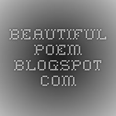 beautiful-poem.blogspot.com - beautiful poem, love poems, friendship poems, romantic poems, sad poems, thanksgiving poems, broken heart poems, true love poems, poems for mother.