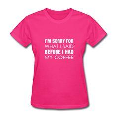 What I Said Before Coffee - Women's T-Shirt