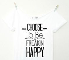 d5f51af8a3ff6a FREE SHIPPING- Choose To Be Freakin Happy