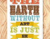 The earth without art is just eh Art Print -11X14 - No. Q0098 - Inspirational Quote Art