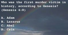 Who was the first murder victim in history, according to Genesis?----------------------------------------Genesis 4:8 (KJV) - And Cain talked with Abel his brother: and it came to pass, when they were in the field, that Cain rose up against Abel his brother, and slew him.