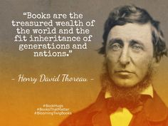 Books are the treasured wealth of the world and the fit inheritance of generations and nations. - Henry David Thoreau #booksthatmatter #bookhugs #bloomingtwig #yourstory
