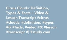 Cirrus Clouds: Definition, Types & Facts – Video & Lesson Transcript #cirrus #clouds: #definition, #types #& #facts, #video #& #lesson #transcript #| #study.com http://uk.nef2.com/cirrus-clouds-definition-types-facts-video-lesson-transcript-cirrus-clouds-definition-types-facts-video-lesson-transcript-study-com/  # Cirrus Clouds: Definition, Types & Facts Megan has taught middle school science and developed curriculum for k-higher ed. She has a master's degree in Educational Technology…