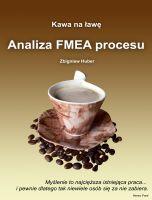 Analiza FMEA procesu / Zbigniew Huber    Jak powinno wyglądać zarządzanie jakością i analiza FMEA procesu w praktyce? Kawa na ławę, bez lania wody.