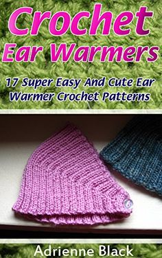 Crochet Ear Warmers: 17 Super Easy And Cute Ear Warmer Crochet Patterns: (Crochet patterns, Crochet books, Crochet for beginners, Crochet for Dummies, ... beginner's guide, step-by-step projects) by Adrienne Black http://www.amazon.com/dp/B019SVY91C/ref=cm_sw_r_pi_dp_XwwKwb1X30GR2