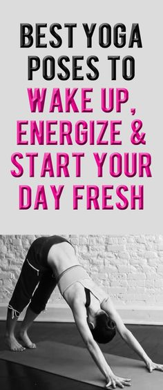 Best Poses to Wake Up, Energize & Start Your Day Fresh ... #yoga #yogaposes #yogaworkout