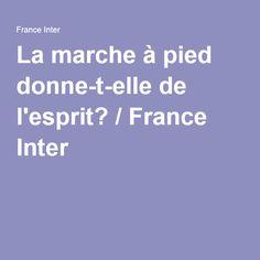 La marche à pied donne-t-elle de l'esprit? / France Inter