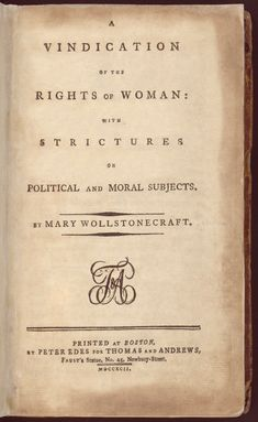 A Vindication of the Rights of Woman by Mary Wollstonecraft Circa 1792.  Mama to Mary Shelley, author of Frankenstein.