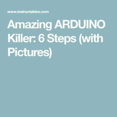Amazing ARDUINO Killer: 6 Steps (with Pictures)