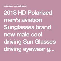 2018 HD Polarized men's aviation Sunglasses brand new male cool driving Sun Glasses driving eyewear gafas de sol shades with box