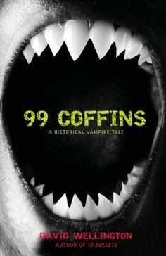 I loved this book!    David Wellington - 99 Coffins: A Historical Vampire Tale (2007)
