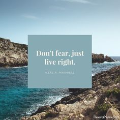 """""""Don't fear, just live right."""" Elder Neal A. Maxwell #ldsconf 
