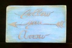 Check out this item in my Etsy shop https://www.etsy.com/listing/291392907/arrow-sign-follow-your-arrow-wood-wall