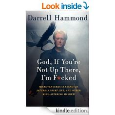 Amazon.com: God, If You're Not Up There, I'm F*cked: Tales of Stand-Up, Saturday Night Live, and Other Mind-Altering Mayhem eBook: Darrell Hammond: Kindle Store