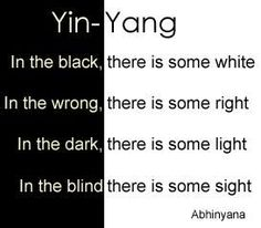 ying/yang-opposite or contrary forces yet interconnected and interdependent in the natural world as they interrelate to one another. Many natural dualities are thought of as physical manifestations of the yin-yang concept. The Words, Quotes To Live By, Me Quotes, Motivation, Chinese Philosophy, Inner Peace, Feng Shui, Light In The Dark, Light And Dark Quotes