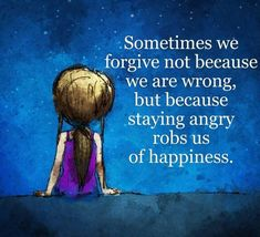 Sometimes we forgive not because we are wrong, but because staying angry robs us of happiness life quotes quotes quote inspirational quotes life quotes and sayings Wisdom Quotes, True Quotes, Great Quotes, Words Quotes, Quotes To Live By, Qoutes, Quotes Quotes, Peace Quotes, Happiness Quotes
