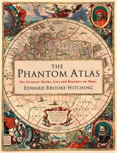"""""""The Phantom Atlas"""" by Edward Brooke-Hitching chronicles centuries of fictional locations that were included on maps of the world."""