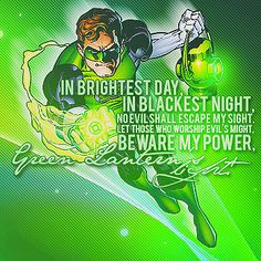 In Brightest Day, In Blackest Night, No Evil Shall Escape My Sight, Beware My power, Green Lantern's Light.