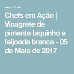 Chefs em Ação | Vinagrete de pimenta biquinho e feijoada branca - 05 de Maio de 2017