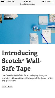 7. Katie also read about the Scotch brand, where she discovered a product called Scotch wall-safe tape. This product would allow her to post letters and pictures directly to the wall, making her room more personalized.