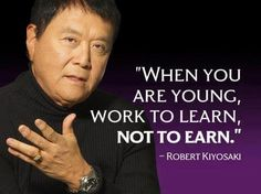 When you are young work to learn not to earn  For more quotes visit www.searchquotes.com
