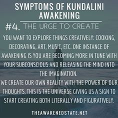Symptoms of Kundalini Awakening The URGE to Create You want to explore things creatively: cooking decorating art music etc. One instance of Awakening is you are becoming more in tune with your subconscious and releasing the mind into the imagination. Spiritual Enlightenment, Spiritual Wisdom, Spiritual Growth, Spiritual Awakening, Spirituality Art, Spiritual Awareness, Reiki, Ascension Symptoms, Spiritism