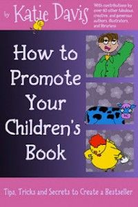 How To Promote Your Children's Book - by @Katie Davis