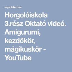 Horgolóiskola 3.rész Oktató videó. Amigurumi, kezdőkör, mágikuskör - YouTube Youtube, Decor, Amigurumi, Dekoration, Decoration, Youtubers, Youtube Movies