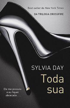 Toda Sua - Sylvia Day Para quem gostou de 50 tons de cinza, ai vai uma dica bem mais apimentada!