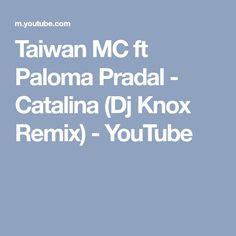 Taiwan MC ft Paloma Pradal - Catalina (Dj Knox Remix) - YouTube