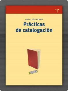 """""""Prácticas de catalogación"""" de Ana Belén Ríos Hilario. Esta obra está destinada a todas aquellas personas (estudiantes de biblioteconomía, opositores, y profesionales de las bibliotecas…) que quieran profundizar en la tarea de la catalogación de un tipo concreto de publicaciones: las monografías."""