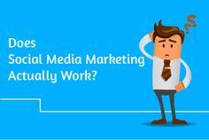Does Social Media Marketing Actually Work? -
