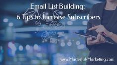 Email List Building: 6 Tips to Convert Visitors to Subscribers