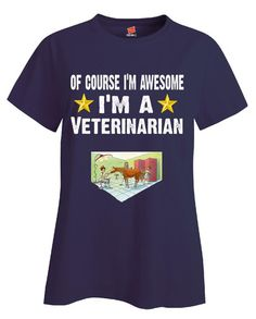Of Course Im Awesome Im A Veterinarian Funny Sarcastic - Ladies T Shirt