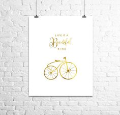 Life is a beautiful ride Print, Gold Foil Print, Bike Art, Typography Print, Bicycle Ride Print, Inspirational Quote, Art Print, Wall Decor