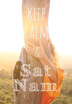Keep Calm & Sat Nam.  Practice Kundalini Yoga