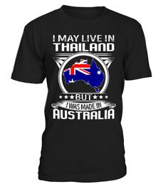 I May Live in Thailand But I Was Made in Australia #Australia