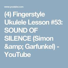 (4) Fingerstyle Ukulele Lesson #53: SOUND OF SILENCE (Simon & Garfunkel) - YouTube