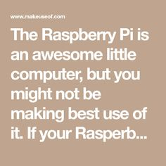 The Raspberry Pi is an awesome little computer, but you might not be making best use of it. If your Rasperberry Pi is running a Linux operating system, you'll need these apps installed!
