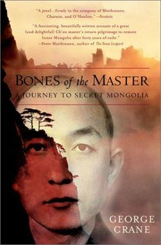 Bones of the Master: A Journey to Secret Mongolia by George Crane