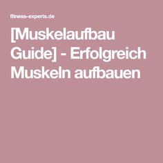 [Muskelaufbau Guide] - Erfolgreich Muskeln aufbauen