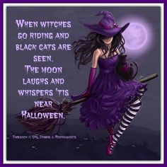 When Witches Go Riding And Black Cats Are Seen. The Moon Laughs And  Whispers U0027tis Near Halloween.
