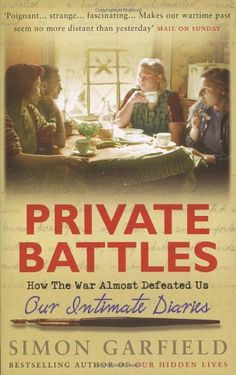 Private Battles: Our Intimate Diaries: How The War Almost Defeated Us by Simon Garfield,http://www.amazon.com/dp/0091910773/ref=cm_sw_r_pi_dp_uVUIsb1ZRPHCADXQ